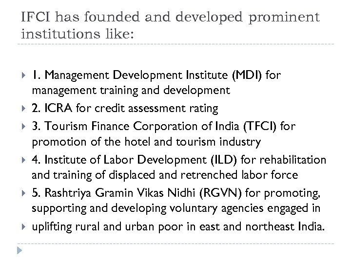 IFCI has founded and developed prominent institutions like: 1. Management Development Institute (MDI) for
