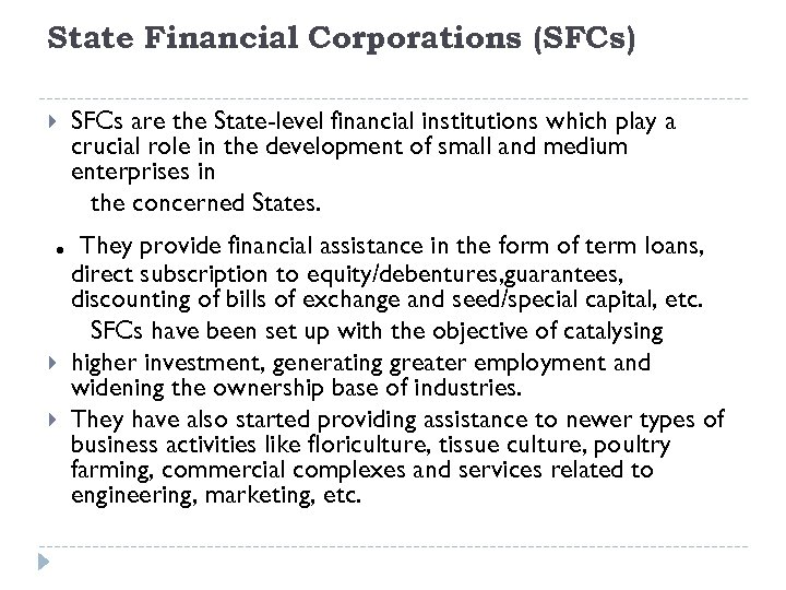 State Financial Corporations (SFCs) . SFCs are the State-level financial institutions which play a