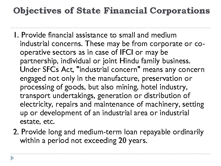 Objectives of State Financial Corporations 1. Provide financial assistance to small and medium industrial