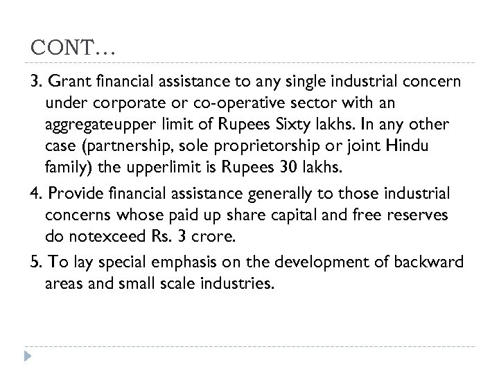 CONT… 3. Grant financial assistance to any single industrial concern under corporate or co-operative