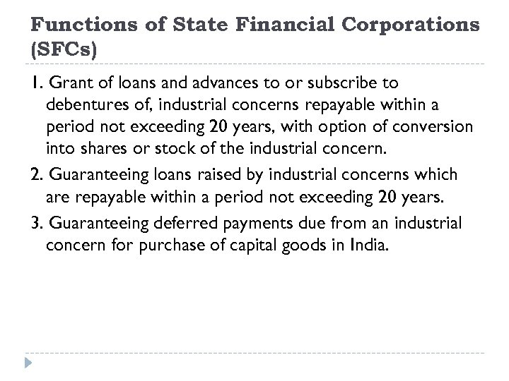 Functions of State Financial Corporations (SFCs) 1. Grant of loans and advances to or