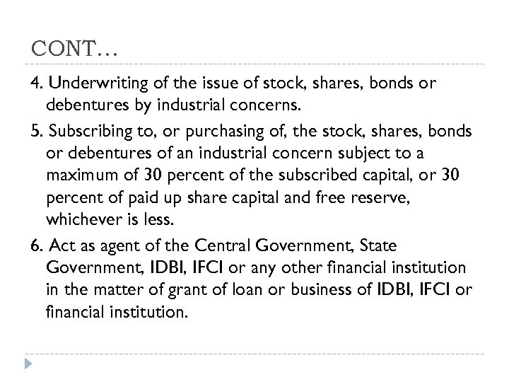 CONT… 4. Underwriting of the issue of stock, shares, bonds or debentures by industrial