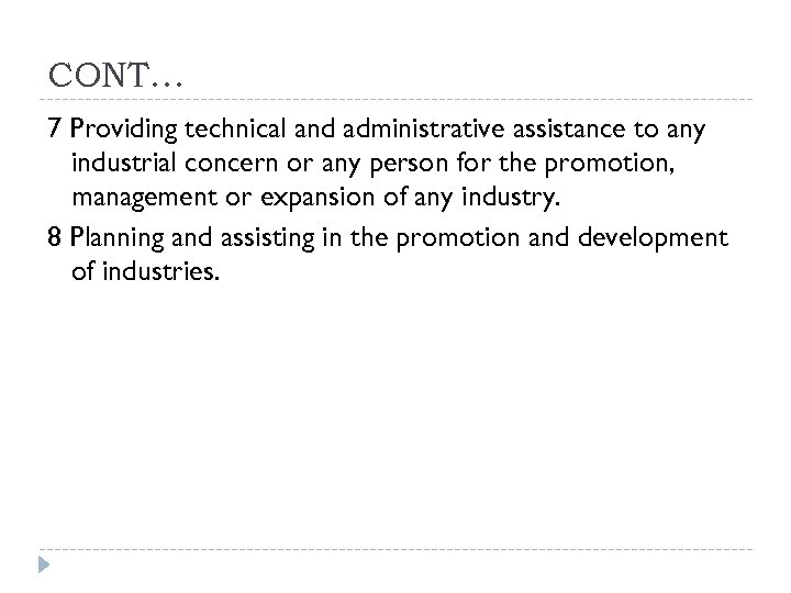 CONT… 7 Providing technical and administrative assistance to any industrial concern or any person