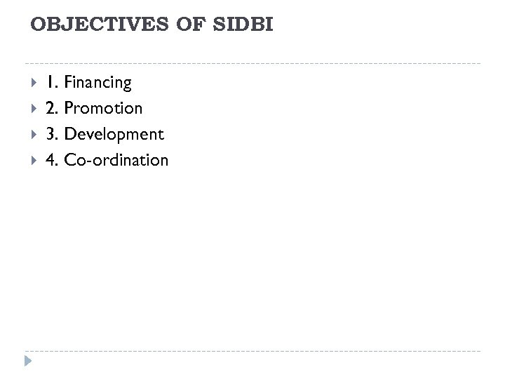 OBJECTIVES OF SIDBI 1. Financing 2. Promotion 3. Development 4. Co-ordination