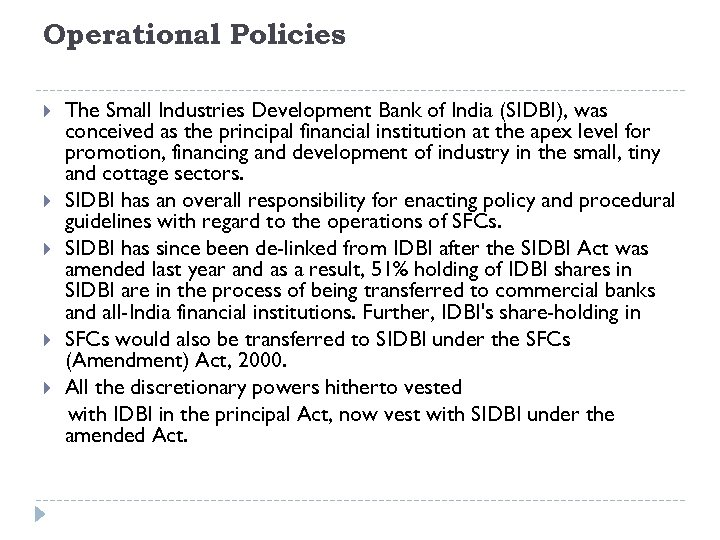 Operational Policies The Small Industries Development Bank of India (SIDBI), was conceived as the