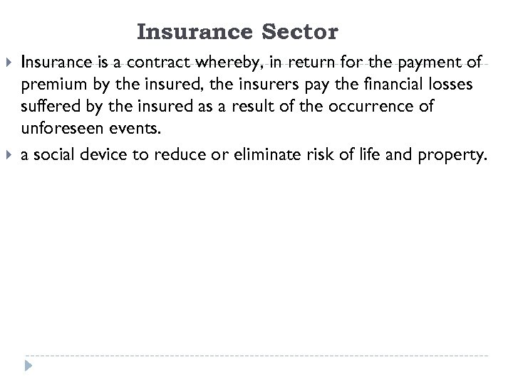 Insurance Sector Insurance is a contract whereby, in return for the payment of premium