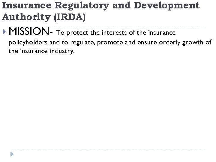 Insurance Regulatory and Development Authority (IRDA) MISSION- To protect the interests of the insurance