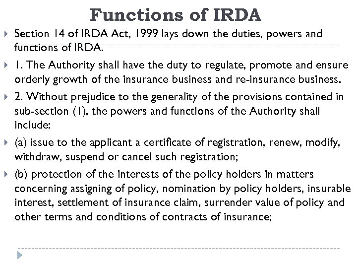 Functions of IRDA Section 14 of IRDA Act, 1999 lays down the duties, powers