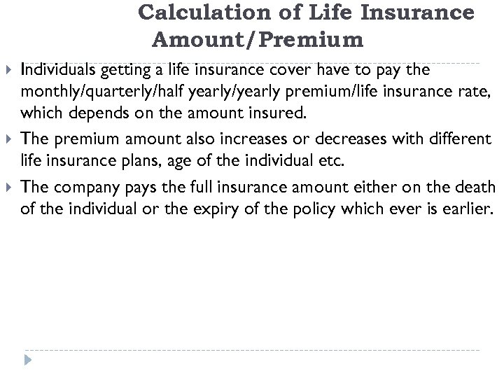 Calculation of Life Insurance Amount/Premium Individuals getting a life insurance cover have to pay