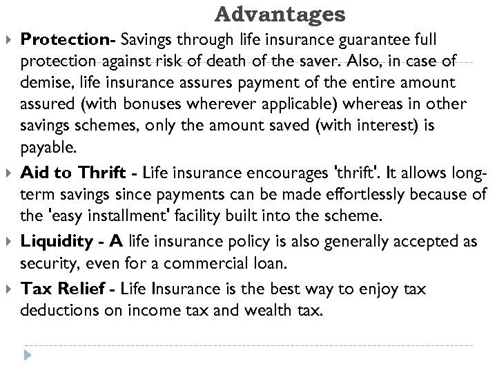 Advantages Protection- Savings through life insurance guarantee full protection against risk of death of