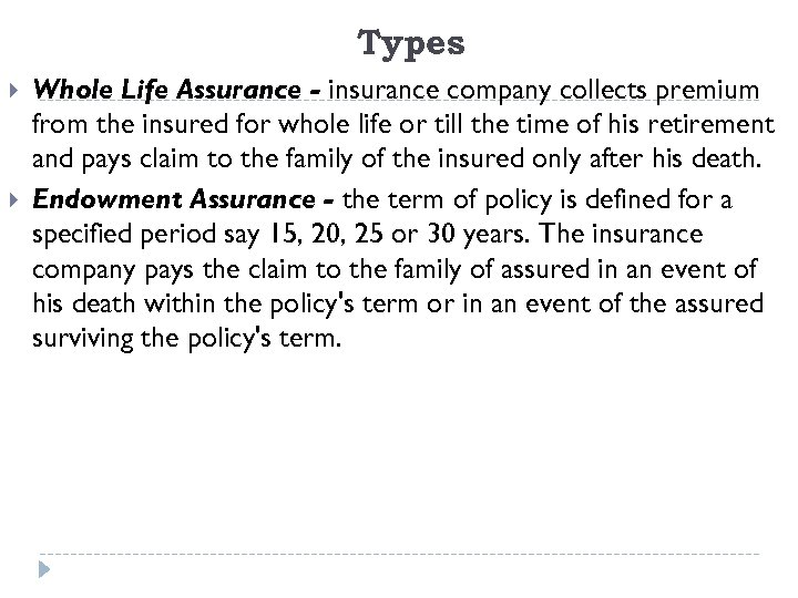 Types Whole Life Assurance - insurance company collects premium from the insured for whole