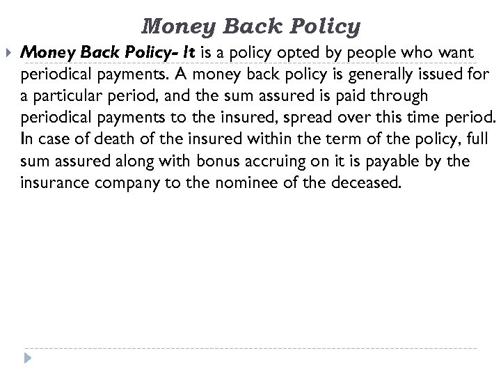 Money Back Policy Money Back Policy- It is a policy opted by people who