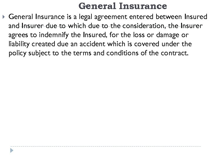 General Insurance is a legal agreement entered between Insured and Insurer due to which