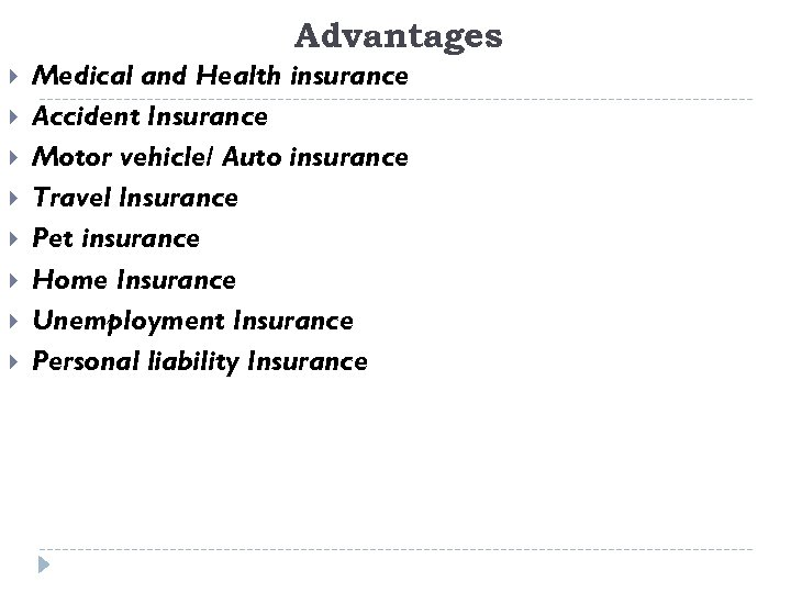 Advantages Medical and Health insurance Accident Insurance Motor vehicle/ Auto insurance Travel Insurance Pet
