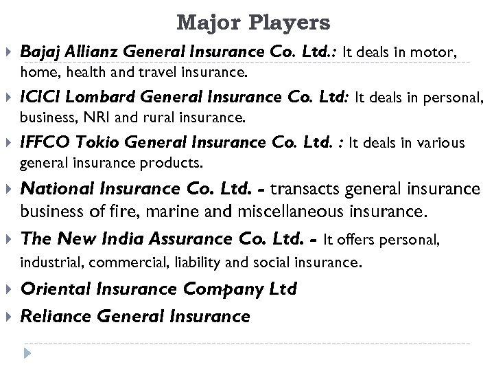 Major Players Bajaj Allianz General Insurance Co. Ltd. : It deals in motor, home,