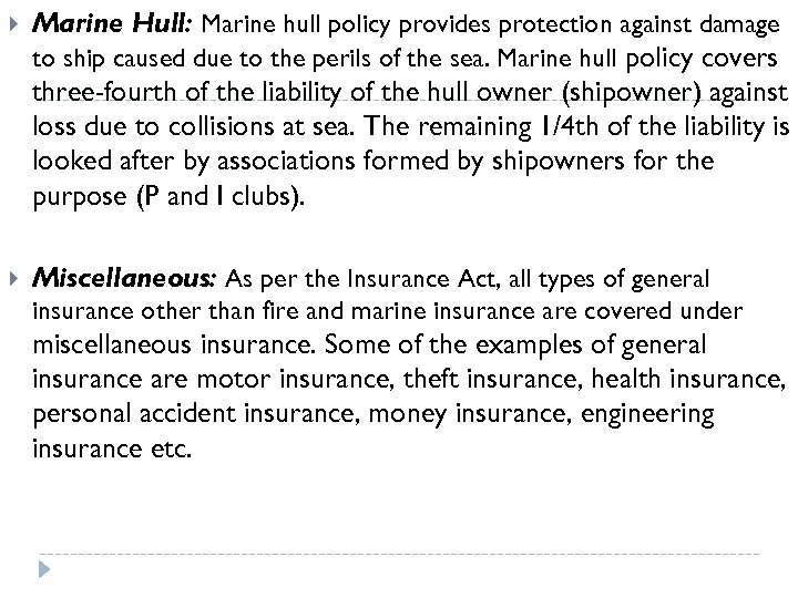 Marine Hull: Marine hull policy provides protection against damage to ship caused due