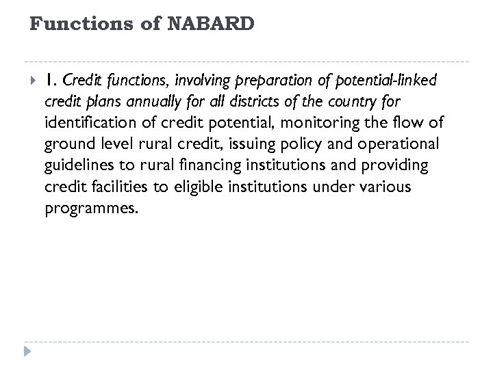 Functions of NABARD 1. Credit functions, involving preparation of potential-linked credit plans annually for