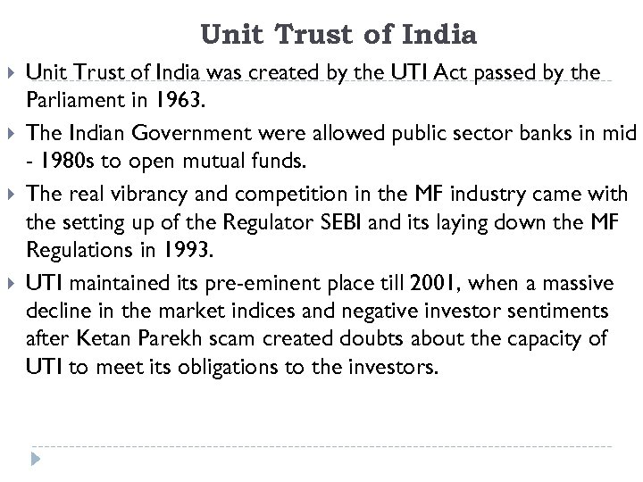 Unit Trust of India was created by the UTI Act passed by the Parliament
