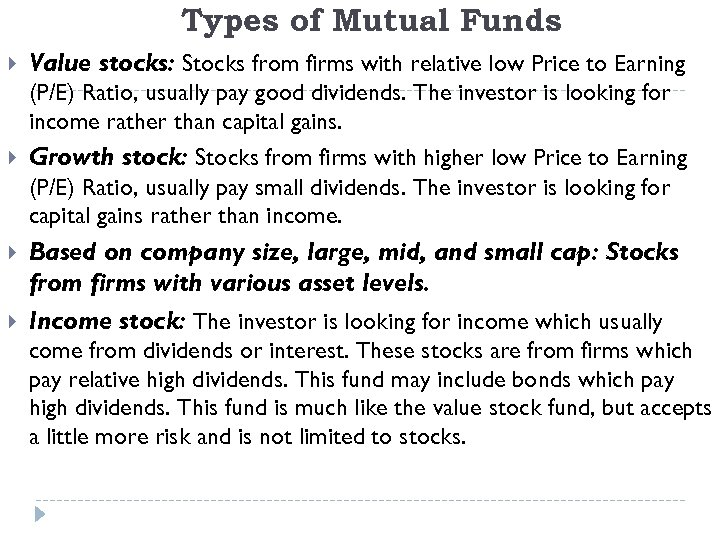 Types of Mutual Funds Value stocks: Stocks from firms with relative low Price to