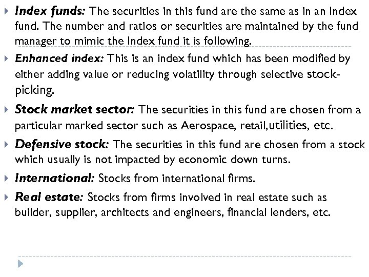 Index funds: The securities in this fund are the same as in an