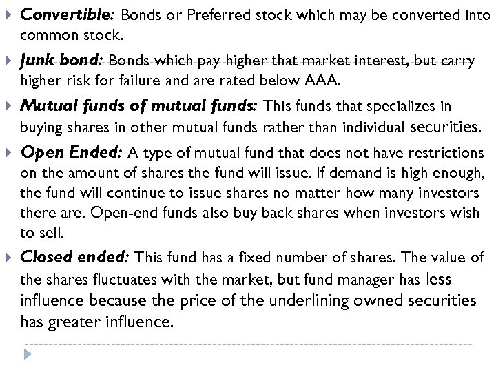 Convertible: Bonds or Preferred stock which may be converted into common stock. Junk