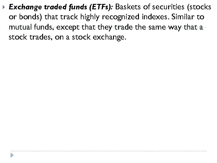 Exchange traded funds (ETFs): Baskets of securities (stocks or bonds) that track highly