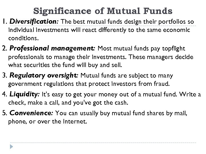Significance of Mutual Funds 1. Diversification: The best mutual funds design their portfolios so