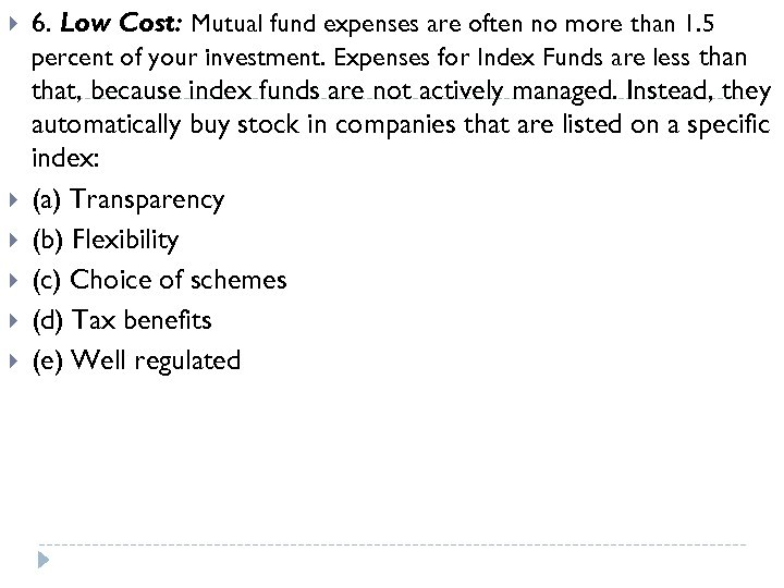 6. Low Cost: Mutual fund expenses are often no more than 1. 5