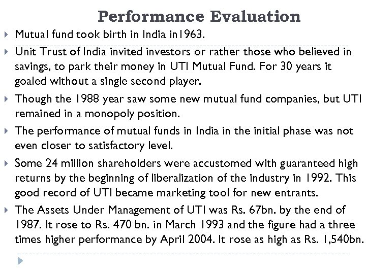Performance Evaluation Mutual fund took birth in India in 1963. Unit Trust of India