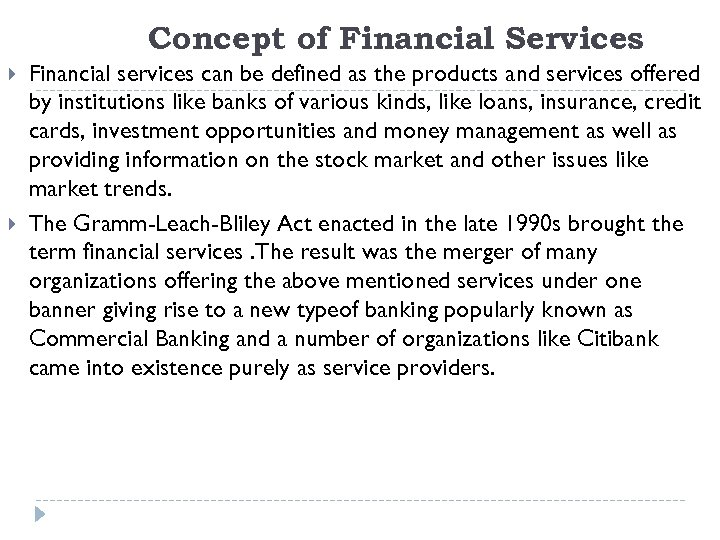 Concept of Financial Services Financial services can be defined as the products and services
