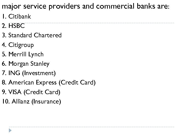 major service providers and commercial banks are: 1. Citibank 2. HSBC 3. Standard Chartered