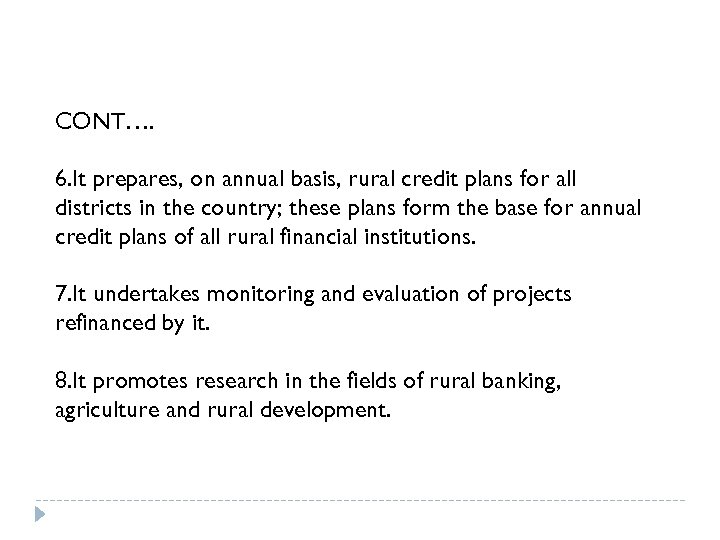 CONT…. 6. It prepares, on annual basis, rural credit plans for all districts in