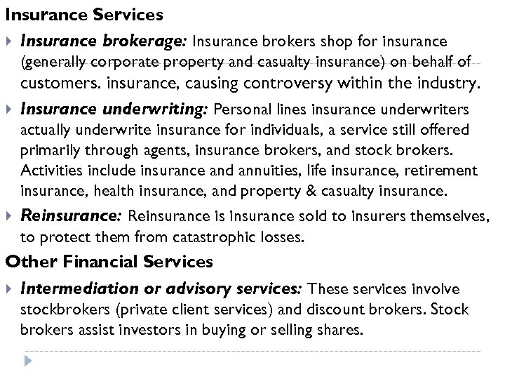 Insurance Services Insurance brokerage: Insurance brokers shop for insurance (generally corporate property and casualty