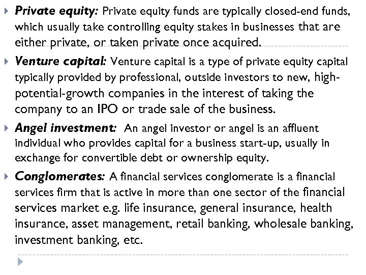 Private equity: Private equity funds are typically closed-end funds, which usually take controlling