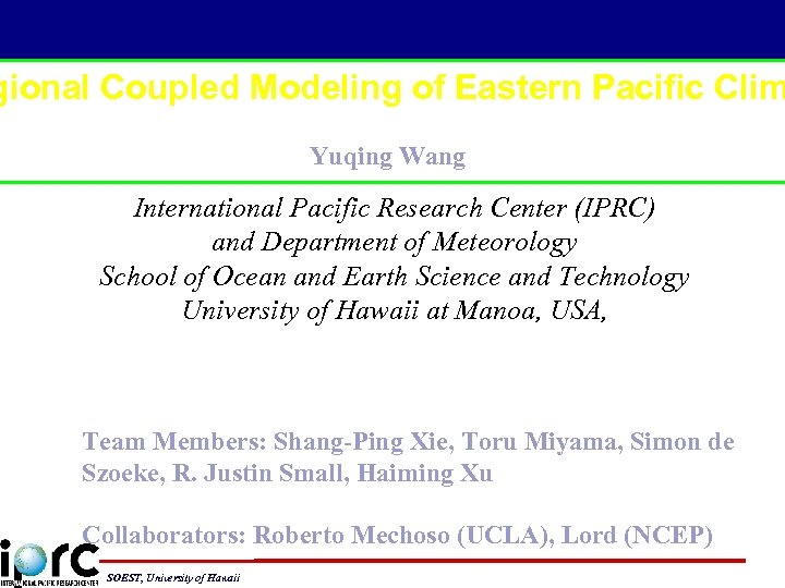 gional Coupled Modeling of Eastern Pacific Clim Yuqing Wang International Pacific Research Center (IPRC)