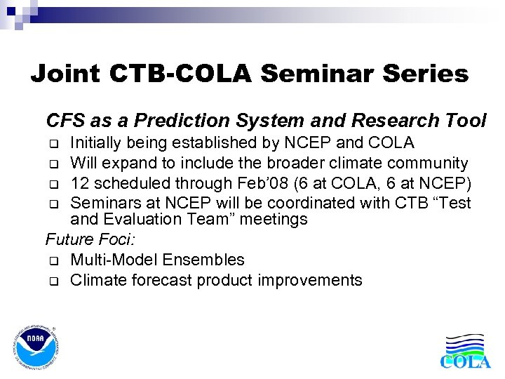 Joint CTB-COLA Seminar Series • CFS as a Prediction System and Research Tool Initially