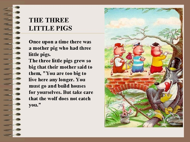 THE THREE LITTLE PIGS Once upon a time there was a mother pig who