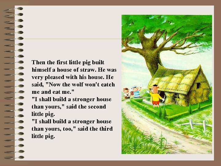 Then the first little pig built himself a house of straw. He was very