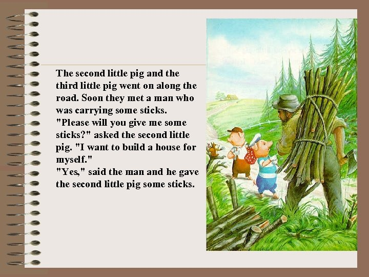The second little pig and the third little pig went on along the road.