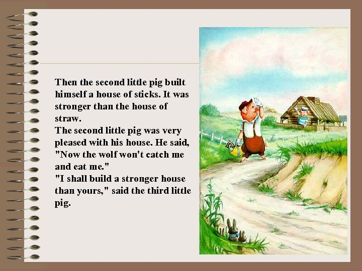 Then the second little pig built himself a house of sticks. It was stronger
