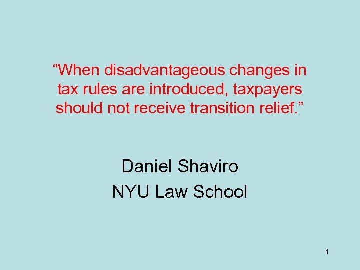 """""""When disadvantageous changes in tax rules are introduced, taxpayers should not receive transition relief."""
