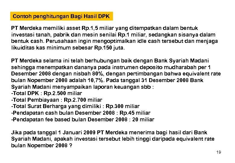 Contoh penghitungan Bagi Hasil DPK PT Merdeka memiliki asset Rp. 1, 5 miliar yang