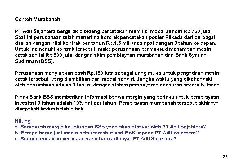 Contoh Murabahah PT Adil Sejahtera bergerak dibidang percetakan memiliki modal sendiri Rp. 750 juta.