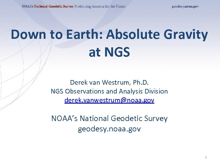 Down to Earth: Absolute Gravity at NGS Derek van Westrum, Ph. D. NGS Observations