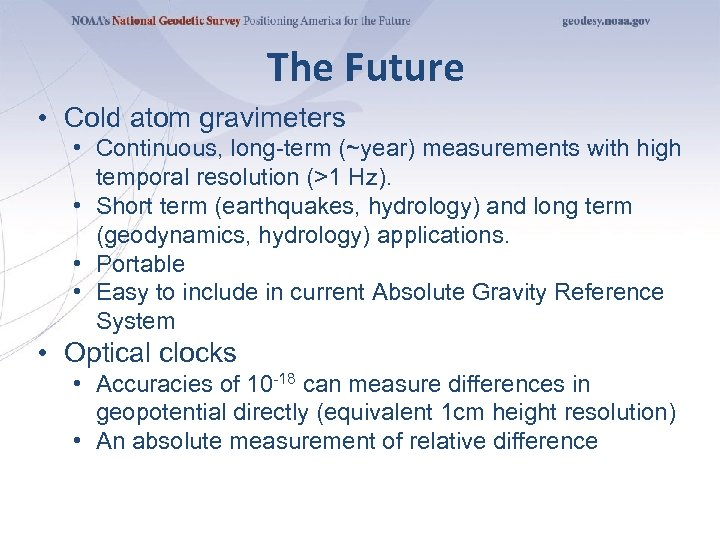 The Future • Cold atom gravimeters • Continuous, long-term (~year) measurements with high temporal