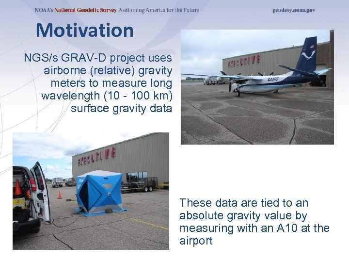 Motivation NGS/s GRAV-D project uses airborne (relative) gravity meters to measure long wavelength (10