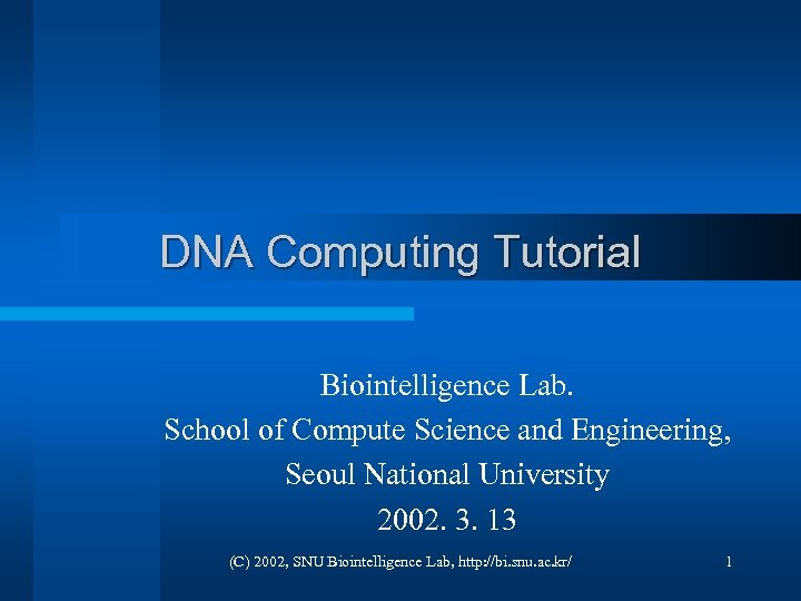 DNA Computing Tutorial Biointelligence Lab. School of Compute Science and Engineering, Seoul National University