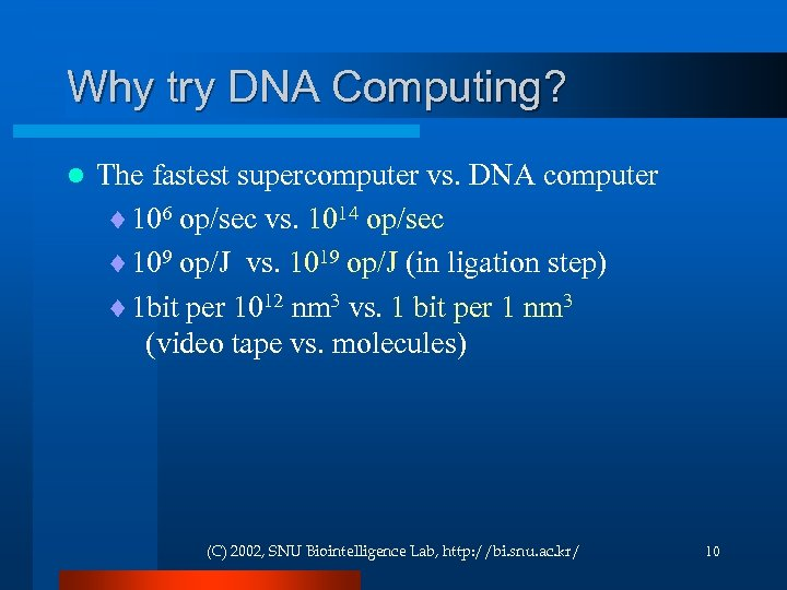 Why try DNA Computing? l The fastest supercomputer vs. DNA computer ¨ 106 op/sec
