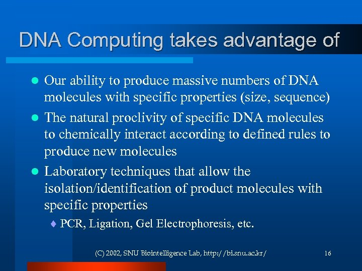 DNA Computing takes advantage of Our ability to produce massive numbers of DNA molecules