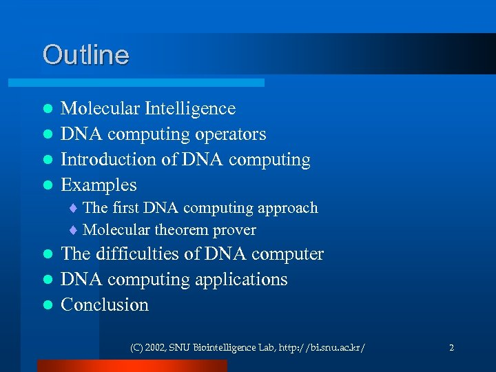 Outline Molecular Intelligence l DNA computing operators l Introduction of DNA computing l Examples